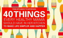 40 Things every healthy mama should have in her kitchen… and a few things to get rid of!
