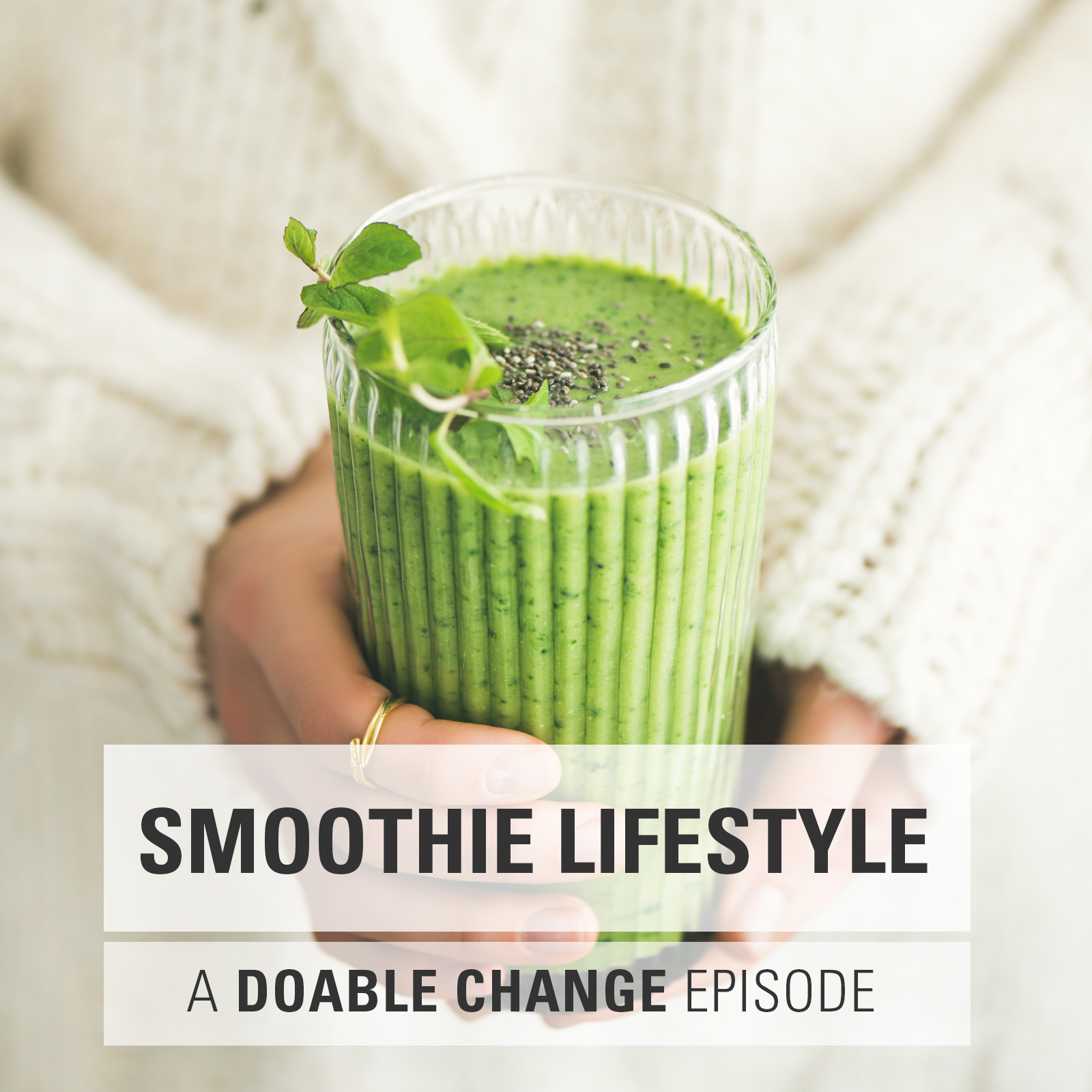Doable Change: Create A Smoothie Lifestyle