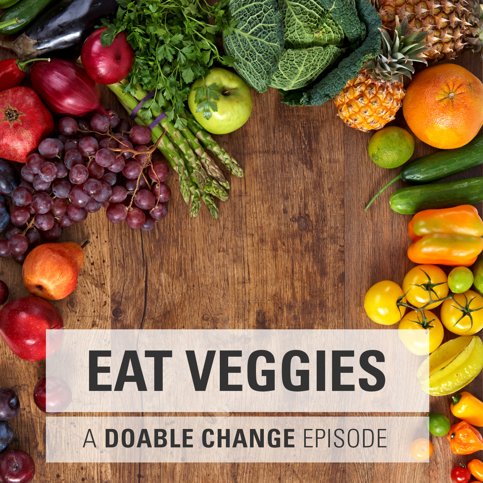 A Doable Change Episode On Eating Your Veggies
